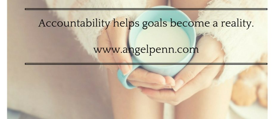 Accountability helps goals become a reality.