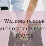 Walking in Your Authority Gives You Power